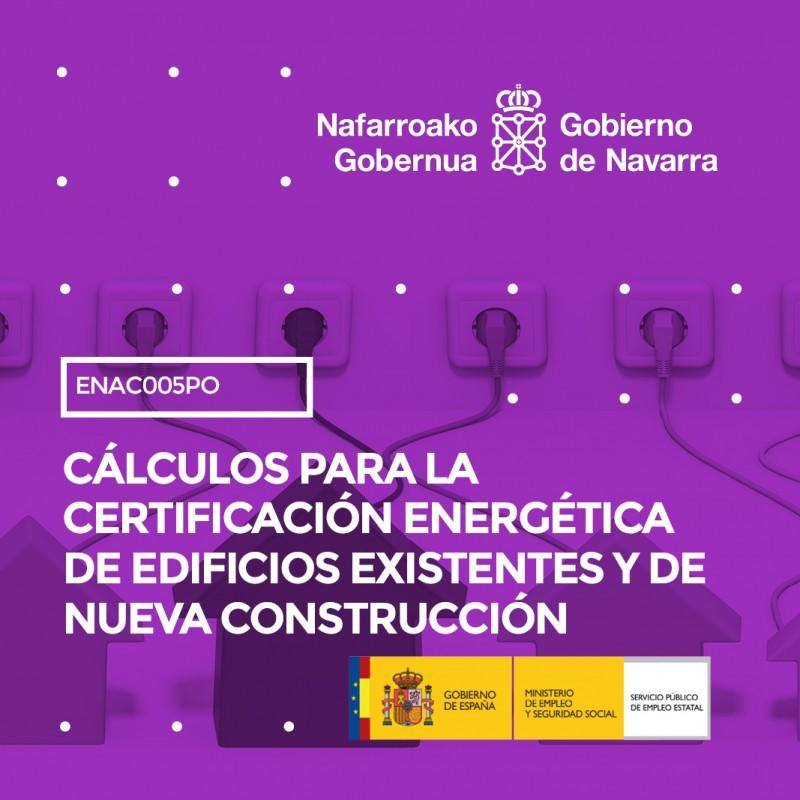 CÁLCULOS PARA LA CERTIFICACIÓN ENERGÉTICA DE EDIFICIOS EXISTENTES Y DE NUEVA CONSTRUCCIÓN (ENAC005PO)