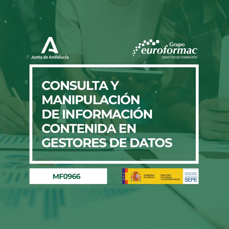 CONSULTA Y MANIPULACIÓN DE INFORMACIÓN CONTENIDA EN GESTORES DE DATOS (MF0966_3)