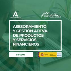 ASESORAMIENTO Y GESTIÓN ADMINISTRATIVA DE PRODUCTOS Y SERVICIOS FINANCIEROS (MF0989)