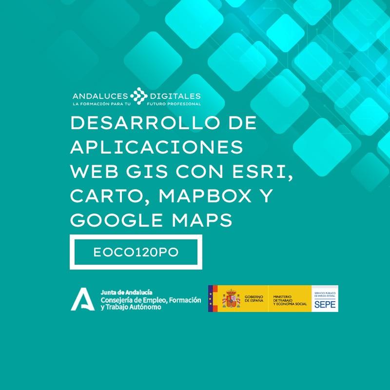 DESARROLLO DE APLICACIONES WEB GIS CON ESRI, CARTO, MAPBOX Y GOOGLE MAPS