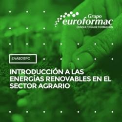 ENAE013PO - INTRODUCCIÓN A LAS ENERGÍAS RENOVABLES EN EL SECTOR AGRARIO--ONLINE  15 horas