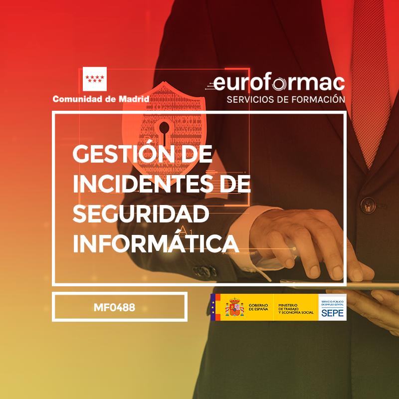 GESTIÓN DE INCIDENTES DE SEGURIDAD INFORMÁTICA (MF0488_3)