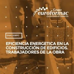 ENAC008PO - EFICIENCIA ENERGETICA EN LA CONSTRUCCIÓN DE EDIFICIOS. TRABAJADORES DE LA OBRA--ONLINE  60 horas