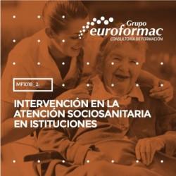MF1018_2: INTERVENCIÓN EN LA ATENCIÓN SOCIOSANITARIA EN ISTITUCIONES--MIXTA  70 horas