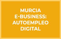 Cursos Gratis Murcia E-Business: Autoempleo Digital en Murcia